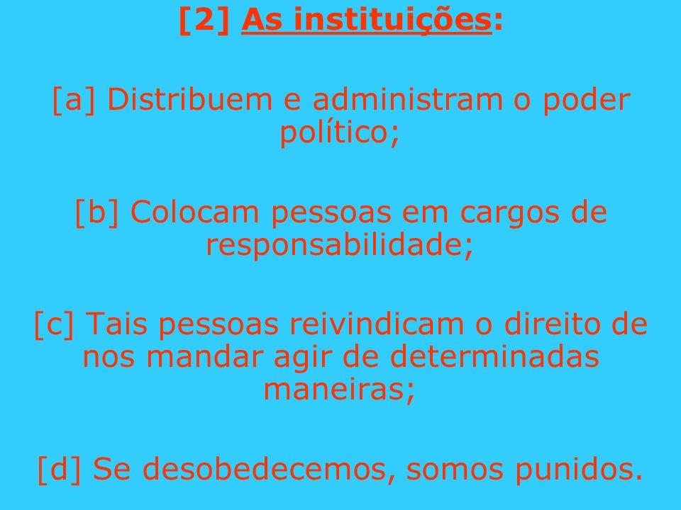 [a] Distribuem e administram o poder político;